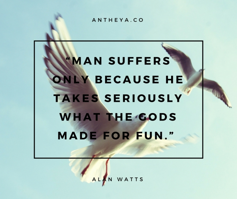 """""""Man suffers only because he takes seriously what the gods made for fun."""""""