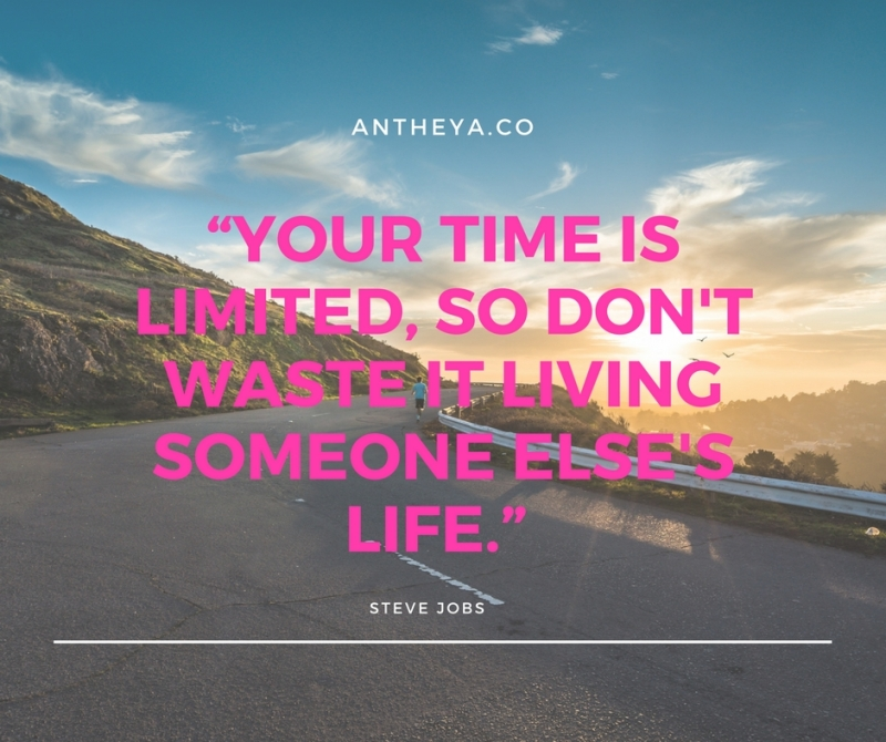 """""""Your time is limited, so don't waste it living someone else's life."""""""
