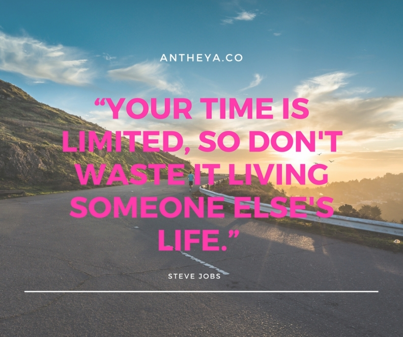 """Your time is limited, so don't waste it living someone else's life."""