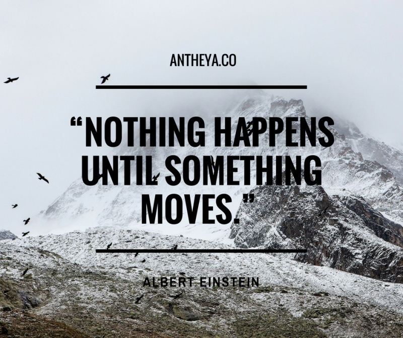 """""""Nothing happens until something moves."""" (1)"""